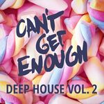 Can't Get Enough Deep House Vol 2