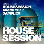 Housesession Miami 2017 Sampler (unmixed tracks)