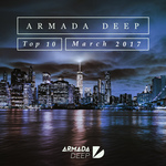 Armada Deep Top 10 - March 2017