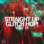 Straight Up Glitch Hop! Vol 15