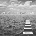 Walking The Dark Path Techno Vol 1