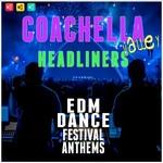 Coachella Valley Headliners/EDM Dance Festival Anthems