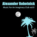 ALEXANDER ROBOTNICK - Music For An Imaginary Club Vol 9 (Front Cover)