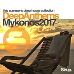 Sirup Deep Anthems Mykonos 2017