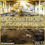 Deconstruct To Construct Vol 13: Selection Of Asthetic Tech-House Tunes