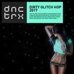 Dirty Glitch Hop 2017
