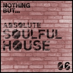Nothing But... Absolute Soulful House Vol 6