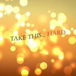 Take This... Hard