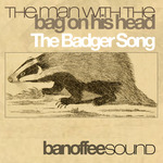 THE MAN with THE BAG ON HIS HEAD - The Badger Song (Front Cover)