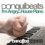 DONQUIBEATS - I'm Angry... House Piano (Front Cover)