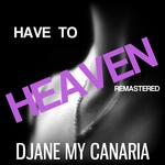 DJANE MY CANARIA - Have To Heaven (Front Cover)