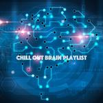 Chill Out Brain Playlist