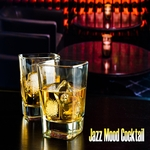 Jazz Mood Cocktail (25 Instrumental Jazz Music Soundtrack For Bar, Restaurant, Cafe)