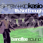 SPRAY + KID KASIO - It's Not Enough (Remix) (Front Cover)