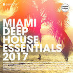 Miami Deep House Essentials 2017 (Deluxe Version) (unmixed tracks)