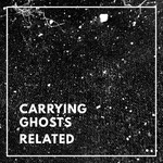CARRYING GHOSTS - Related (Front Cover)