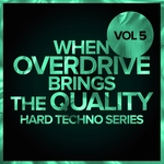 When Overdrive Brings The Quality Vol 5: Hard Techno Series