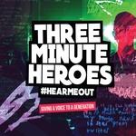 Three Minute Heroes/#HearMeOut