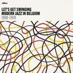 Letas Get Swinging: Modern Jazz In Belgium 1950 - 1970