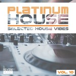 Platinum House: Selected House Vibes Vol 10