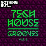 Nothing But... Tech House Grooves Vol 6