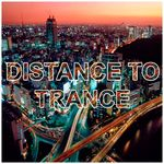 Distance To Trance