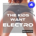 The Kids Want Electro Vol 4 (The EDM Collection)