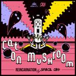 CAT ON MUSHROOM - Reincarnation (Front Cover)