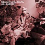 Kiss My Girlfriend (Explicit)