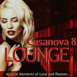 Casanova Lounge 8: Musical Moments Of Love & Passion (unmixed tracks)
