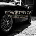 Roadster 05 - The License For Fine Music Of Perfect Coolness - Presented By Kolibri Musique