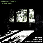 INTERNATIONAL OBSERVER - Escape From The Dungeons Of Dub (Front Cover)