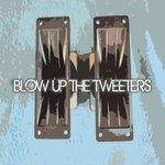 Blow Up The Tweeters