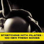 Stretching With Pilates: 100 New Fresh Songs