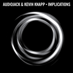 AUDIOJACK & KEVIN KNAPP - Implications (Front Cover)
