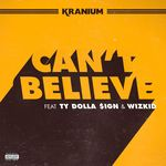 KRANIUM feat TY DOLLAR $IGN/WIZKID - Can't Believe (Front Cover)