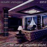 Acoustic Unplugged - Bar Lounge Compilation Playlist 2017.2
