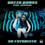 BAZZA RANKS feat PEPPERY - So Futuristic (Front Cover)