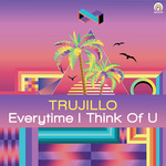TRUJILLO - Everytime I Think Of U (Front Cover)
