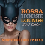 Bossa House Lounge 2017 Edition (New York, Rio, Toyko)