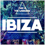 This Is The Weekend: Ibiza