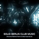 Solid Berlin Club Music (Panorama Peaktime Techno To Deep House Sound) (unmixed tracks)