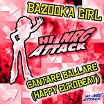 BAZOOKA GIRL - Cantare Ballare (Happy Eurobeat) (Front Cover)