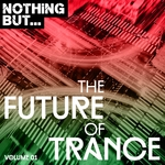 Nothing But... The Future Of Trance Vol 1