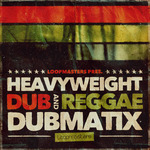 Dubmatix: Heavyweight Dub & Reggae (Sample Pack WAV/APPLE/LIVE/REASON)