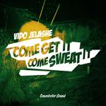 VIDO JELASHE - Come Get It Come Sweat It (Front Cover)