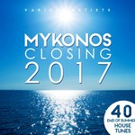 VARIOUS - Mykonos Closing 2017 (40 End Of Summer House Tunes) (Front Cover)