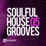 Soulful House Grooves Vol 05