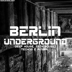 Berlin Underground Deep House, Tech House, Techno & Minimal