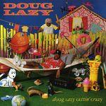 Doug Lazy Gettin' Crazy